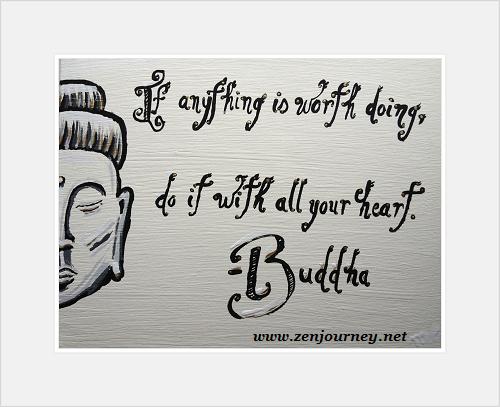 """If anything is worth doing, do it with all your heart buddha zen journey. """"Si quelque chose vaut la peine d'être fait, faites-le avec tout votre coeur - Bouddha, citation Bouddha, art zen, design de vie zen, boutique d'art zen"""